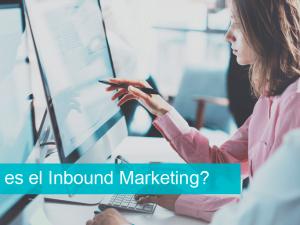 Qué es Inbound Marketing: definición, etapas y ventajas