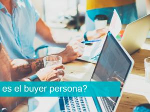 Buyer persona: qué es y cómo crearlo paso a paso