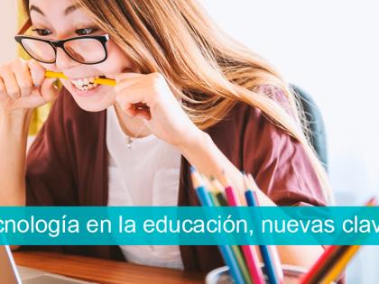 La tecnología en la educación, nuevas claves