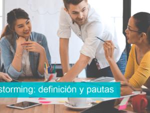 Brainstorming: definición y pautas que debes conocer