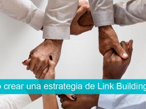Cómo crear una estrategia de Link Building