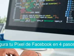 Configura tu Píxel de Facebook en 4 sencillos pasos