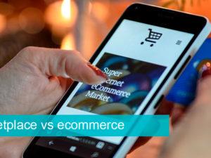 Marketplace y ecommerce: ¿en qué se diferencian?
