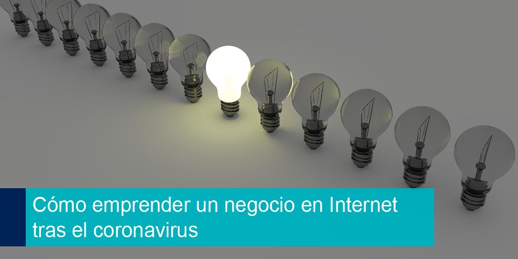 Como emprender un negocio en Internet tras el coronavirus