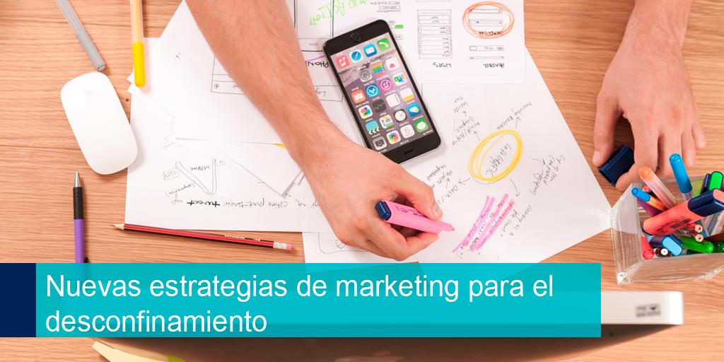 Nuevas estrategias de marketing para el desconfinamiento