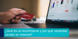 Qué es un ecommerce y por qué necesitas vender por internet