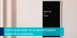 Cómo tener éxito en la transformación digital de tu empresa