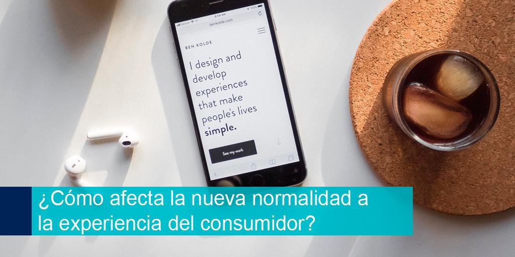 ¿Cómo afecta la nueva normalidad a la experiencia del consumidor?