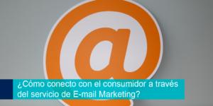Cómo conecto con el consumidor a través del servicio de Email Marketing