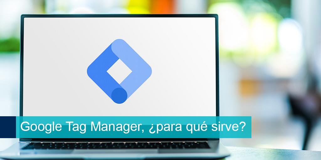 Google tag manager para que sirve